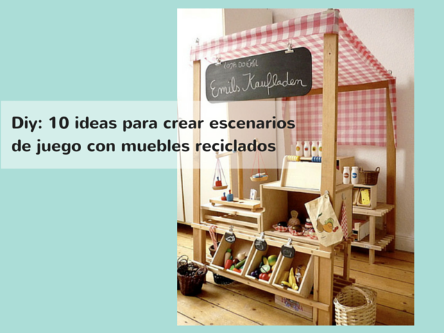 Mis soluciones pangala 10 macro juguetes infantiles - Ideas para reciclar muebles viejos ...